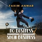 Fahim Anwar There's no Business like Show Business