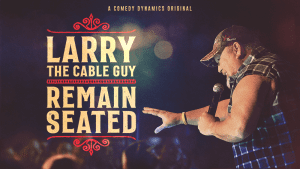 Larry the Cable Guy Remain Seated