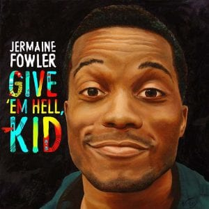 Jermaine Fowler Give 'em Hell, Kid comedy album