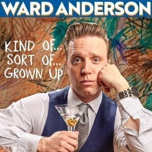 Ward Anderson Kind of…Sort of…Grown Up comedy album