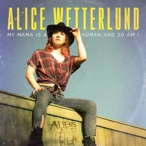 Alice Wetterlund: My Mama is a Human and so am I album