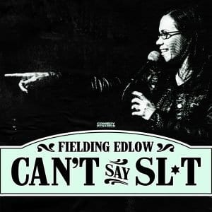 Fielding Edlow Can't say Sl*t comedy album