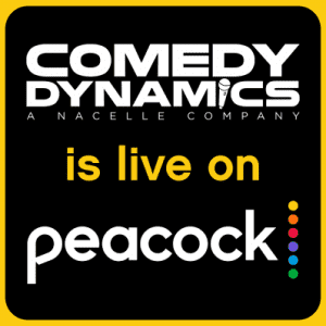 COMEDY DYNAMICS IS LIVE ON PEACOCK