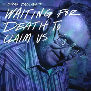 Sam Tallent Waiting for Death to Claim Us comedy album