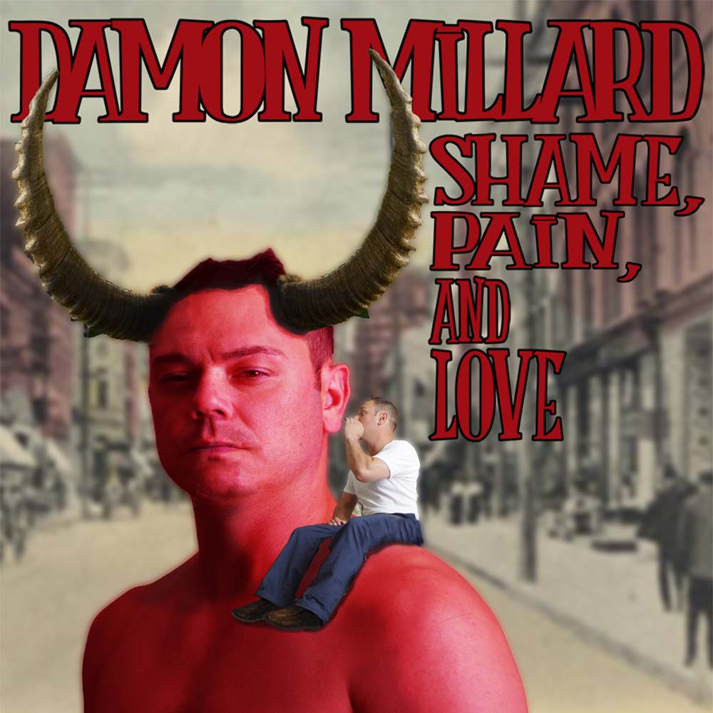 Damon Millard: Shame, Pain, And Love