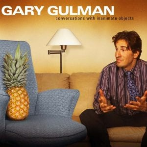 Gary Gulman Conversations With Inanimate Objects