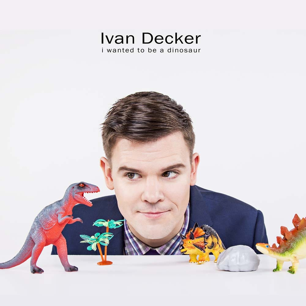 Ivan Decker: I wanted to be a dinosaur