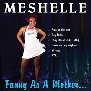 Meshelle Funny As A Mother...