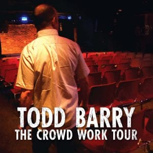 Todd Barry The Crowd Work Tour