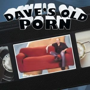 Daves Old Porn comedy series