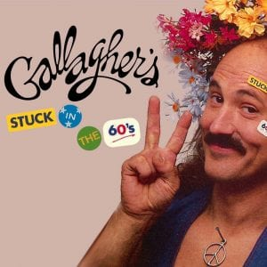 Gallagher's Stuck In The 60s